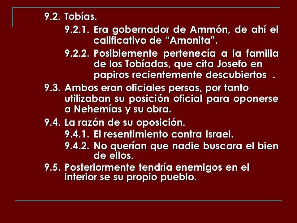 9.2.Tobías. 9.2.1.Era gobernador de Ammón, de ahí el calificativo de Amonita. 9.2.2.Posiblemente pertenecía a la familia de los Tobíadas, que cita Jos