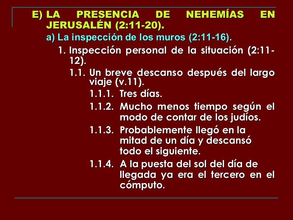 E)LA PRESENCIA DE NEHEMÍAS EN JERUSALÉN (2:11-20). a) La inspección de los muros (2:11-16). 1. Inspección personal de la situación (2:11- 12). 1.1.Un