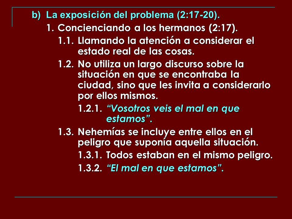 b) La exposición del problema (2:17-20). 1. Concienciando a los hermanos (2:17). 1.1.Llamando la atención a considerar el estado real de las cosas. 1.