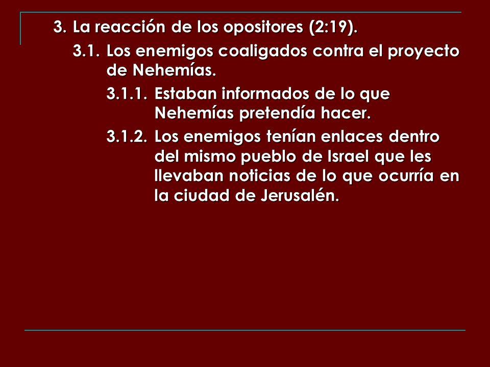 3. La reacción de los opositores (2:19). 3.1.Los enemigos coaligados contra el proyecto de Nehemías. 3.1.1.Estaban informados de lo que Nehemías prete