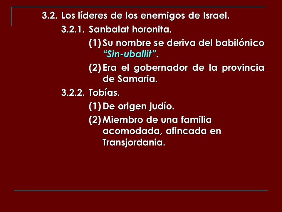 3.2.Los líderes de los enemigos de Israel. 3.2.1.Sanbalat horonita. (1)Su nombre se deriva del babilónico Sin-uballit. (2)Era el gobernador de la prov