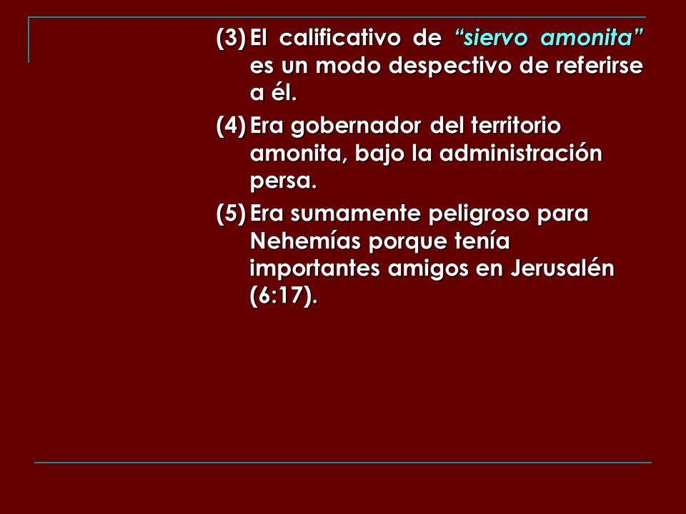 (3)El calificativo de siervo amonita es un modo despectivo de referirse a él. (4)Era gobernador del territorio amonita, bajo la administración persa.