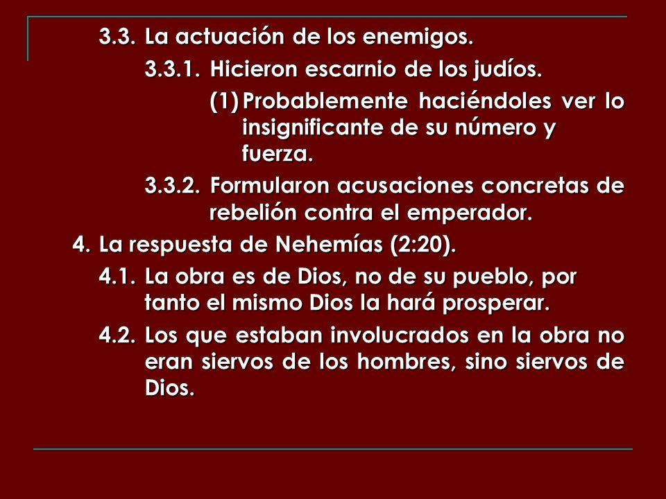 3.3.La actuación de los enemigos. 3.3.1.Hicieron escarnio de los judíos. (1)Probablemente haciéndoles ver lo insignificante de su número y fuerza. 3.3
