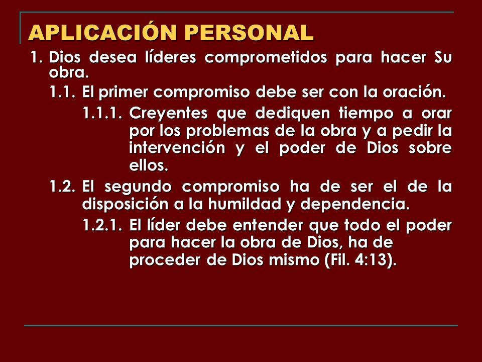 APLICACIÓN PERSONAL 1. Dios desea líderes comprometidos para hacer Su obra. 1.1.El primer compromiso debe ser con la oración. 1.1.1.Creyentes que dedi