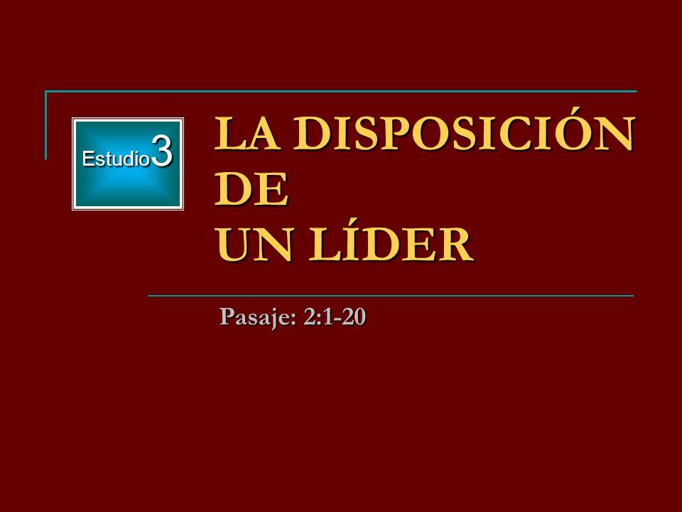 Estudio 3 LA DISPOSICIÓN DE UN LÍDER Pasaje: 2:1-20