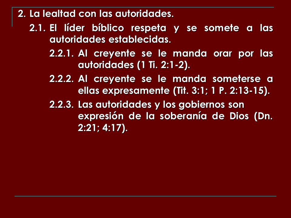 2. La lealtad con las autoridades. 2.1. El líder bíblico respeta y se somete a las autoridades establecidas. 2.2.1.Al creyente se le manda orar por la