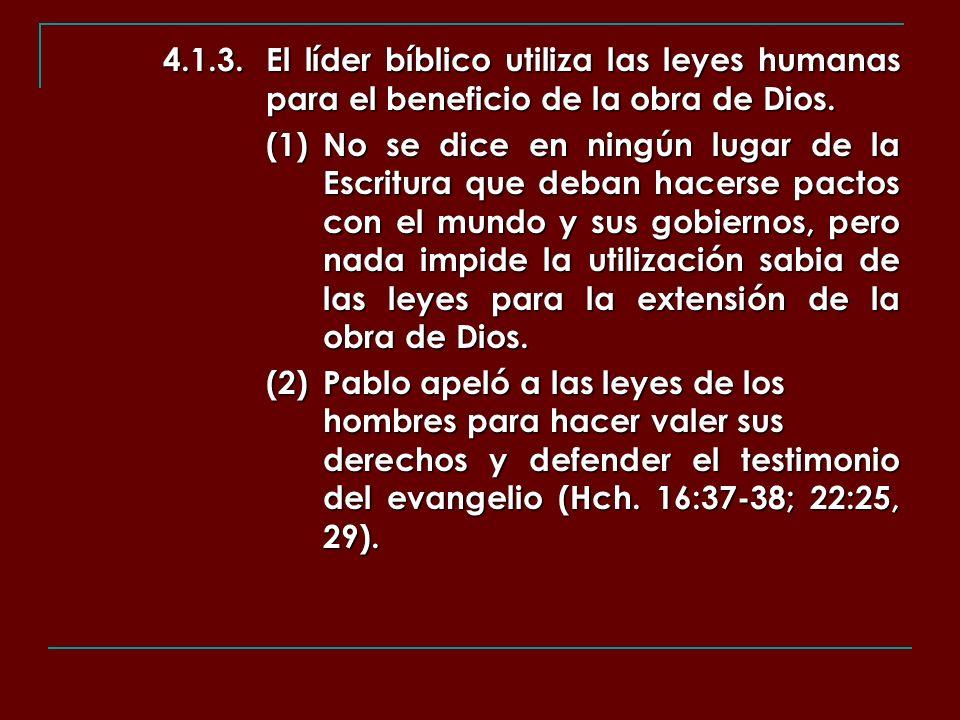 4.1.3.El líder bíblico utiliza las leyes humanas para el beneficio de la obra de Dios. (1)No se dice en ningún lugar de la Escritura que deban hacerse