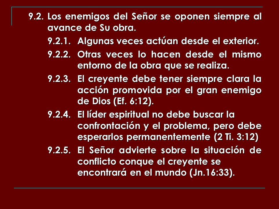 9.2.Los enemigos del Señor se oponen siempre al avance de Su obra. 9.2.1.Algunas veces actúan desde el exterior. 9.2.2.Otras veces lo hacen desde el m