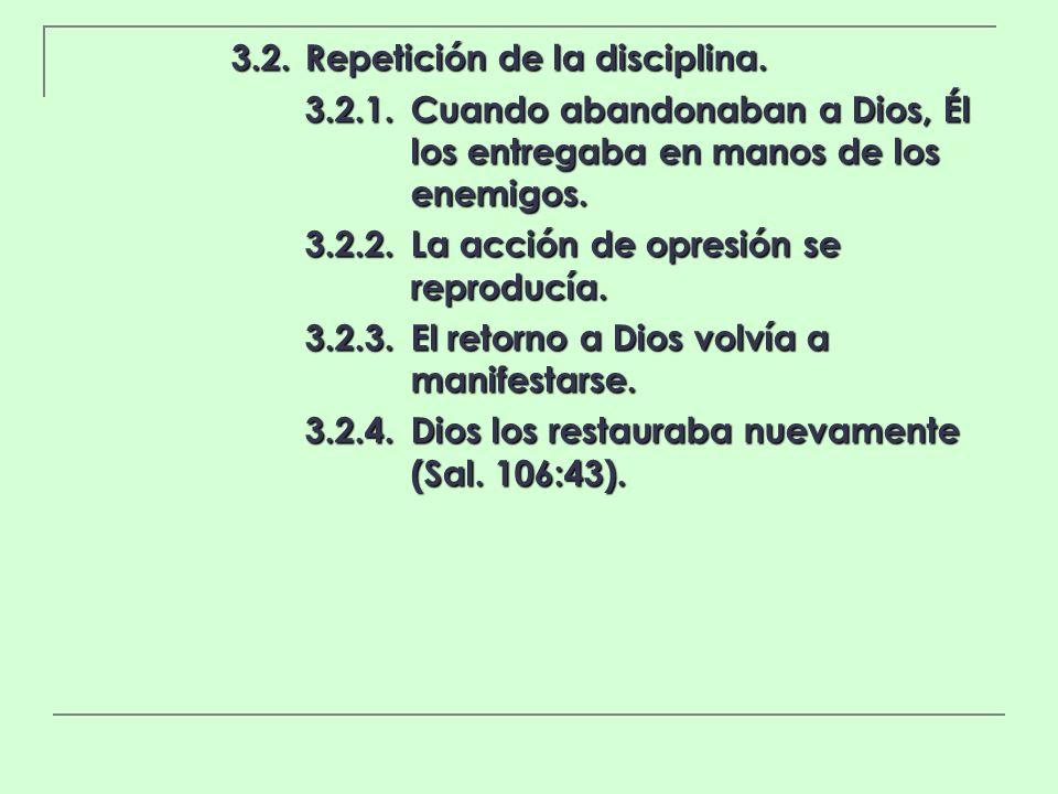 3.2.Repetición de la disciplina. 3.2.1.Cuando abandonaban a Dios, Él los entregaba en manos de los enemigos. 3.2.2.La acción de opresión se reproducía