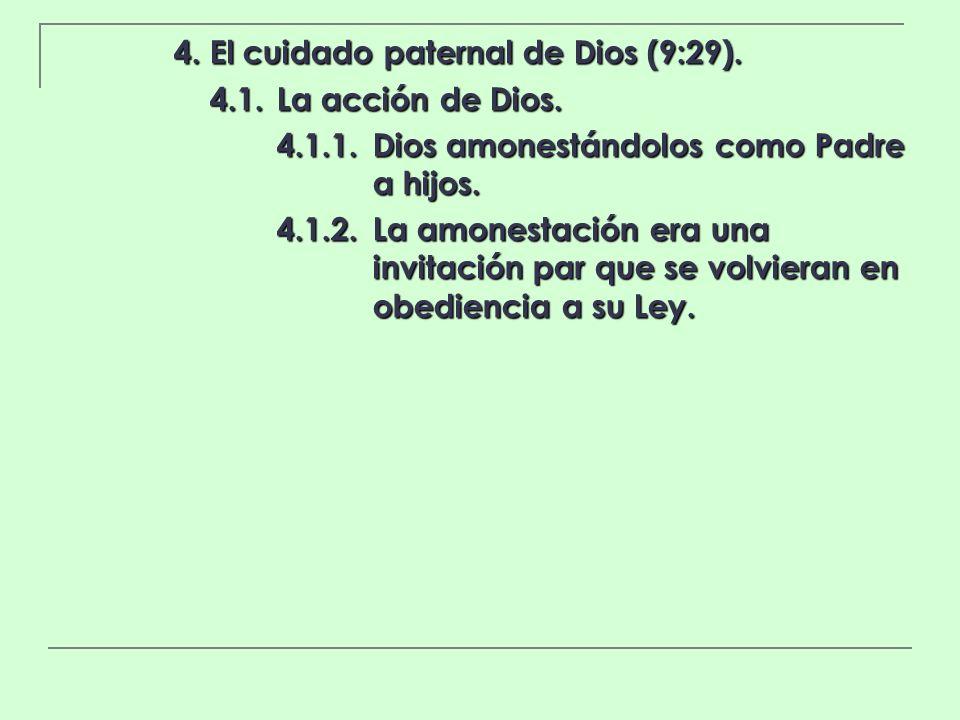 4. El cuidado paternal de Dios (9:29). 4.1.La acción de Dios. 4.1.1.Dios amonestándolos como Padre a hijos. 4.1.2.La amonestación era una invitación p