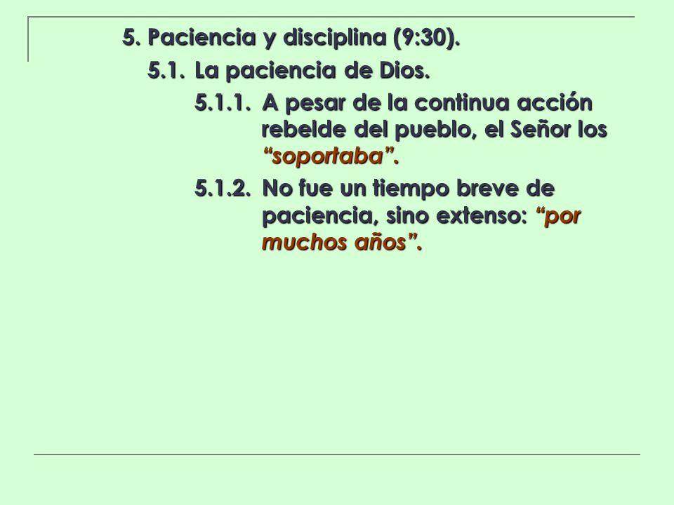 5. Paciencia y disciplina (9:30). 5.1.La paciencia de Dios. 5.1.1.A pesar de la continua acción rebelde del pueblo, el Señor los soportaba. 5.1.2.No f