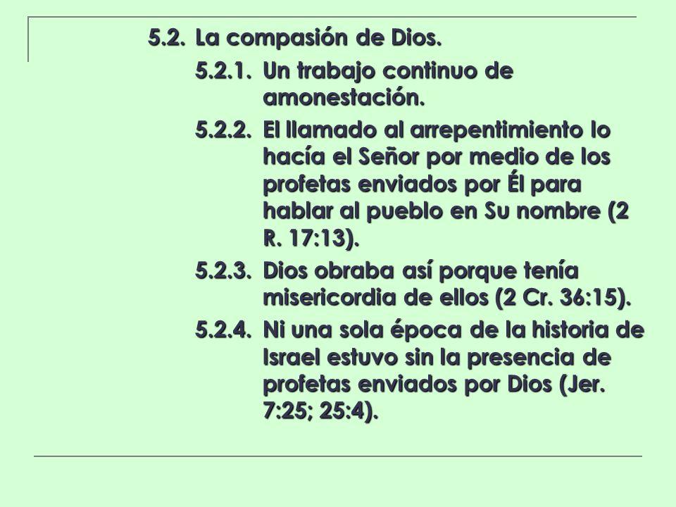 5.2.La compasión de Dios. 5.2.1.Un trabajo continuo de amonestación. 5.2.2.El llamado al arrepentimiento lo hacía el Señor por medio de los profetas e