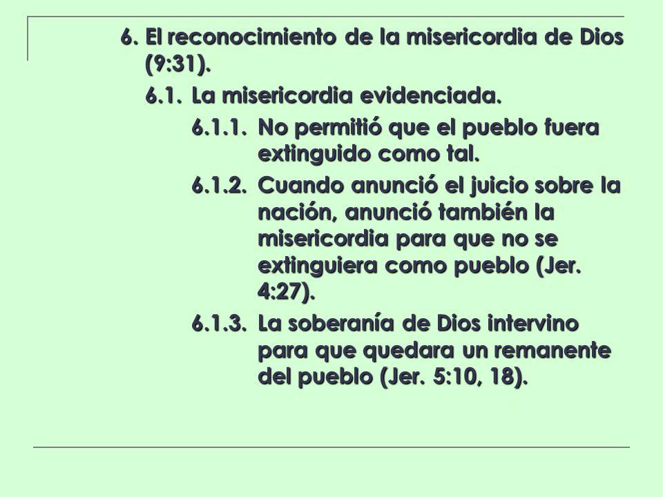 6. El reconocimiento de la misericordia de Dios (9:31). 6.1.La misericordia evidenciada. 6.1.1.No permitió que el pueblo fuera extinguido como tal. 6.