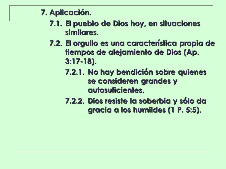 7. Aplicación. 7.1.El pueblo de Dios hoy, en situaciones similares. 7.2.El orgullo es una característica propia de tiempos de alejamiento de Dios (Ap.