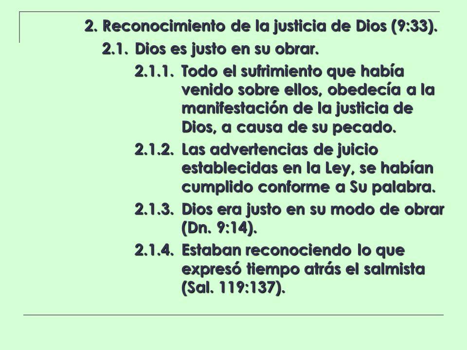 2. Reconocimiento de la justicia de Dios (9:33). 2.1.Dios es justo en su obrar. 2.1.1.Todo el sufrimiento que había venido sobre ellos, obedecía a la