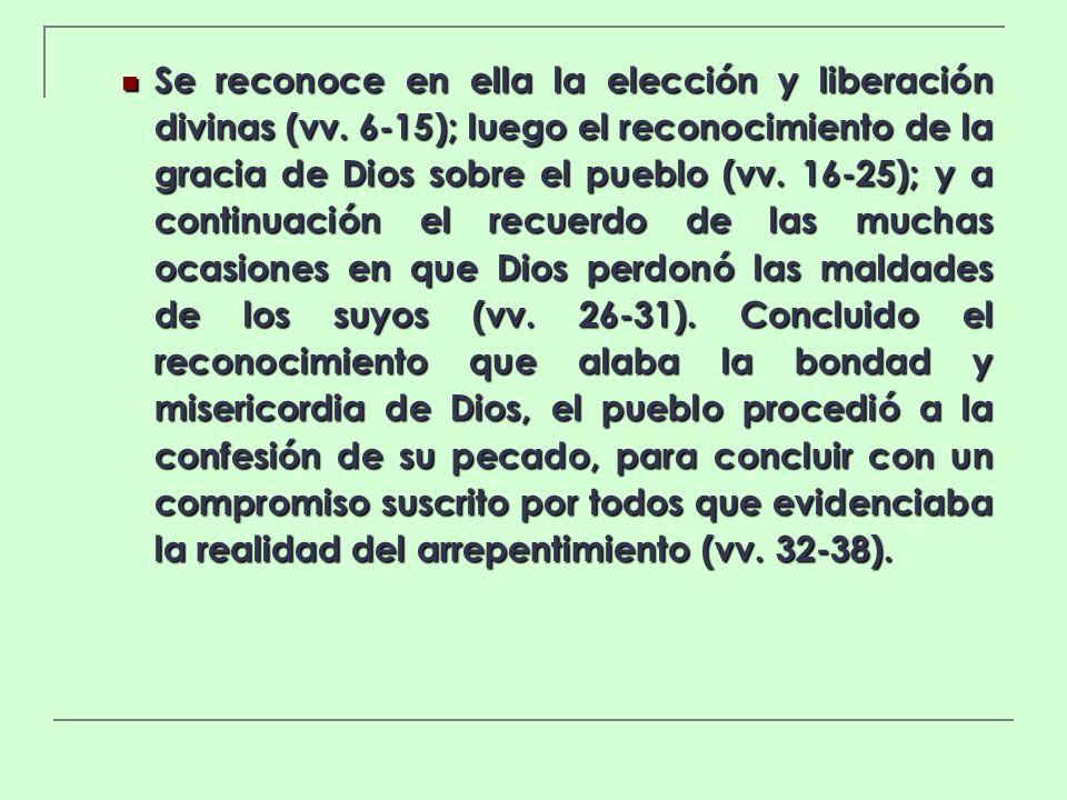 Se reconoce en ella la elección y liberación divinas (vv. 6-15); luego el reconocimiento de la gracia de Dios sobre el pueblo (vv. 16-25); y a continu