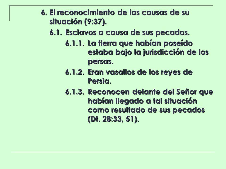 6. El reconocimiento de las causas de su situación (9:37). 6.1.Esclavos a causa de sus pecados. 6.1.1.La tierra que habían poseído estaba bajo la juri