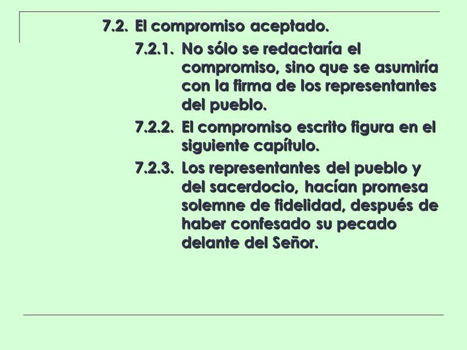 7.2.El compromiso aceptado. 7.2.1.No sólo se redactaría el compromiso, sino que se asumiría con la firma de los representantes del pueblo. 7.2.2.El co