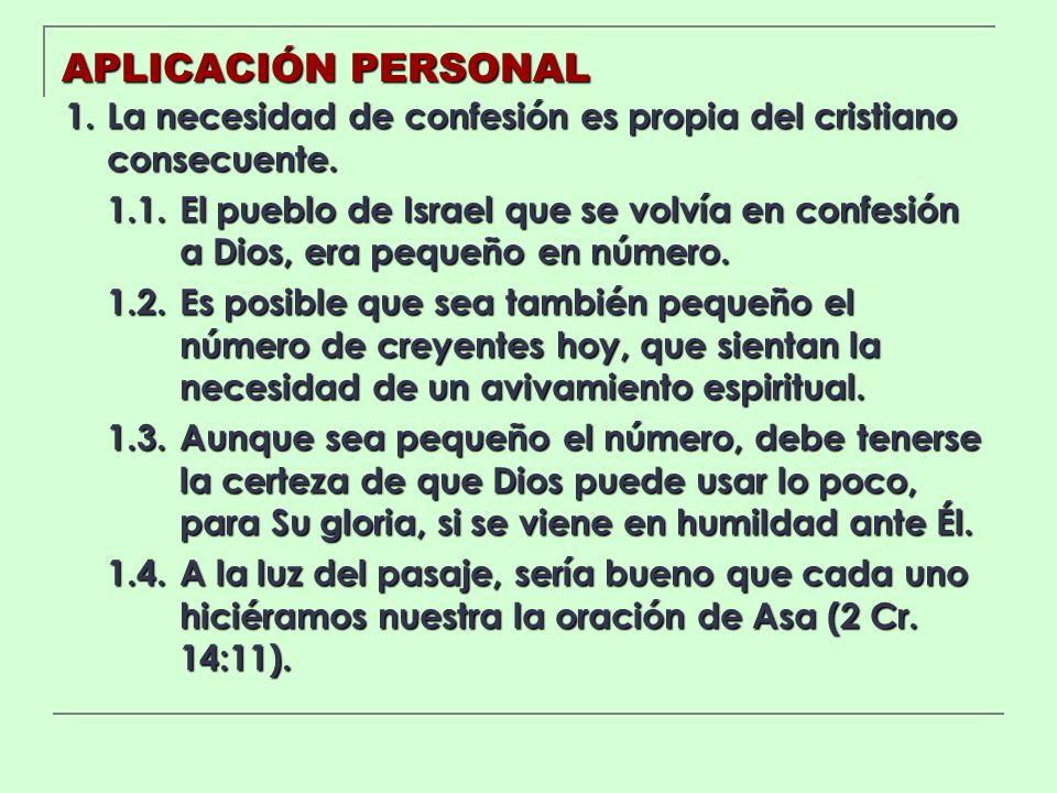 APLICACIÓN PERSONAL 1. La necesidad de confesión es propia del cristiano consecuente. 1.1.El pueblo de Israel que se volvía en confesión a Dios, era p