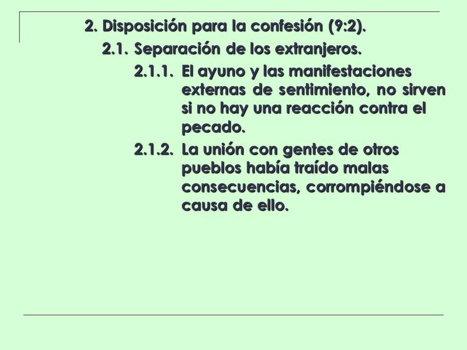 2. Disposición para la confesión (9:2). 2.1.Separación de los extranjeros. 2.1.1.El ayuno y las manifestaciones externas de sentimiento, no sirven si