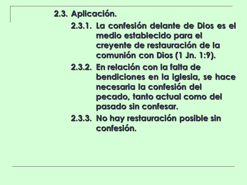 2.3.Aplicación. 2.3.1.La confesión delante de Dios es el medio establecido para el creyente de restauración de la comunión con Dios (1 Jn. 1:9). 2.3.2