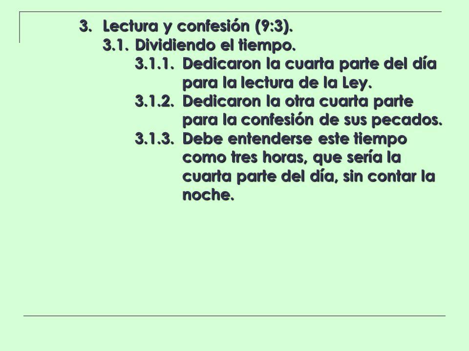 3. Lectura y confesión (9:3). 3.1.Dividiendo el tiempo. 3.1.1.Dedicaron la cuarta parte del día para la lectura de la Ley. 3.1.2.Dedicaron la otra cua