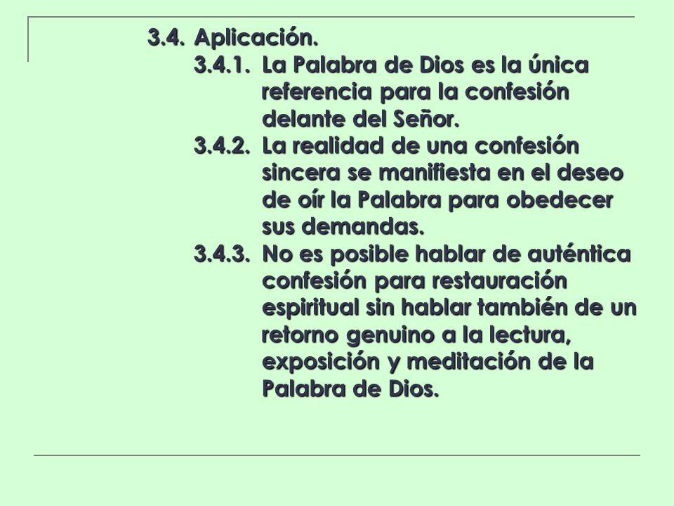 3.4.Aplicación. 3.4.1.La Palabra de Dios es la única referencia para la confesión delante del Señor. 3.4.2.La realidad de una confesión sincera se man