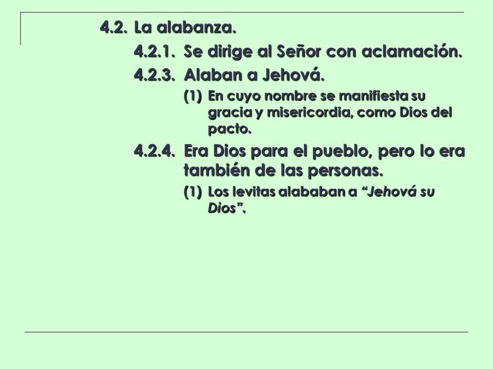 4.2.La alabanza. 4.2.1.Se dirige al Señor con aclamación. 4.2.3.Alaban a Jehová. (1)En cuyo nombre se manifiesta su gracia y misericordia, como Dios d