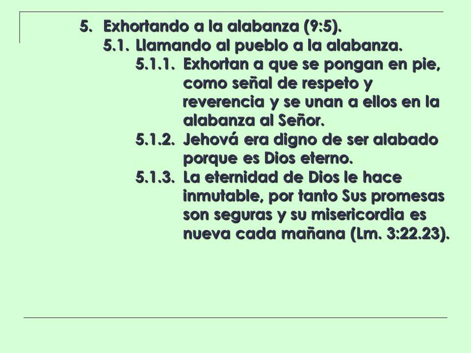 5. Exhortando a la alabanza (9:5). 5.1.Llamando al pueblo a la alabanza. 5.1.1.Exhortan a que se pongan en pie, como señal de respeto y reverencia y s