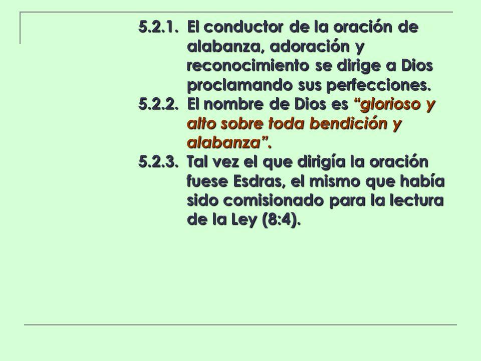 5.2.1.El conductor de la oración de alabanza, adoración y reconocimiento se dirige a Dios proclamando sus perfecciones. 5.2.2.El nombre de Dios es glo
