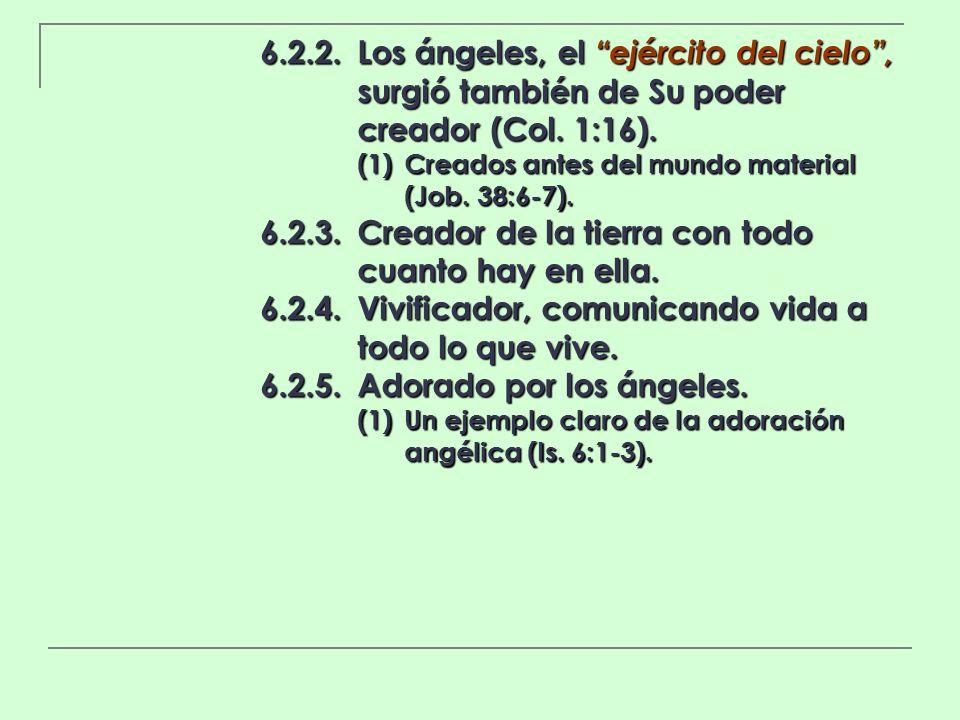 6.2.2.Los ángeles, el ejército del cielo, surgió también de Su poder creador (Col. 1:16). (1)Creados antes del mundo material (Job. 38:6-7). 6.2.3.Cre
