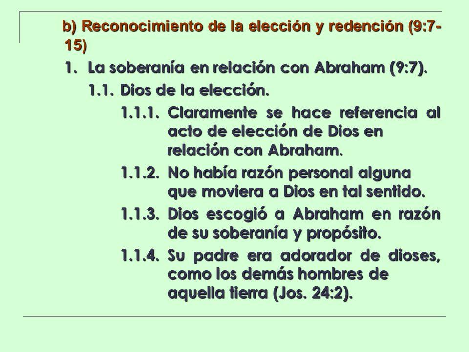 b) Reconocimiento de la elección y redención (9:7- 15) 1. La soberanía en relación con Abraham (9:7). 1.1.Dios de la elección. 1.1.1.Claramente se hac