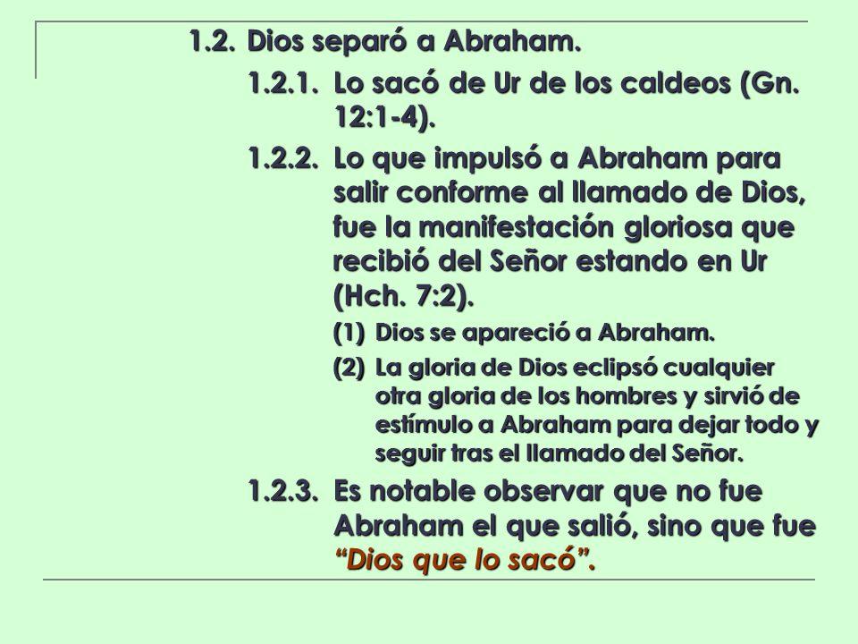 1.2.Dios separó a Abraham. 1.2.1.Lo sacó de Ur de los caldeos (Gn. 12:1-4). 1.2.2.Lo que impulsó a Abraham para salir conforme al llamado de Dios, fue