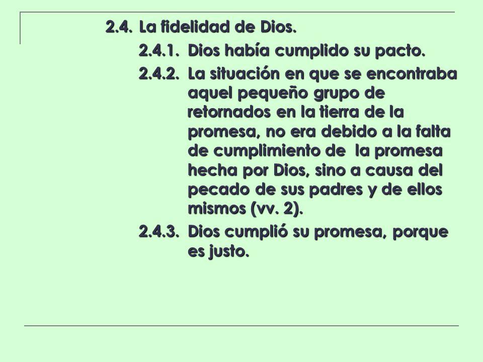 2.4.La fidelidad de Dios. 2.4.1.Dios había cumplido su pacto. 2.4.2.La situación en que se encontraba aquel pequeño grupo de retornados en la tierra d