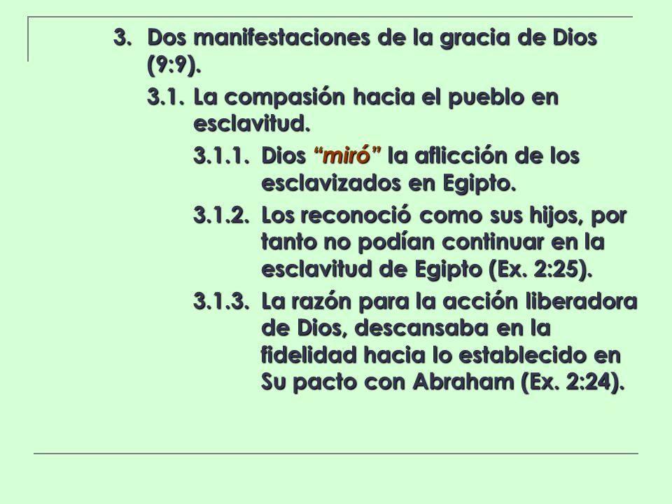 3. Dos manifestaciones de la gracia de Dios (9:9). 3.1.La compasión hacia el pueblo en esclavitud. 3.1.1.Dios miró la aflicción de los esclavizados en