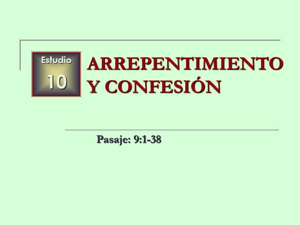 Estudio10 ARREPENTIMIENTO Y CONFESIÓN Pasaje: 9:1-38
