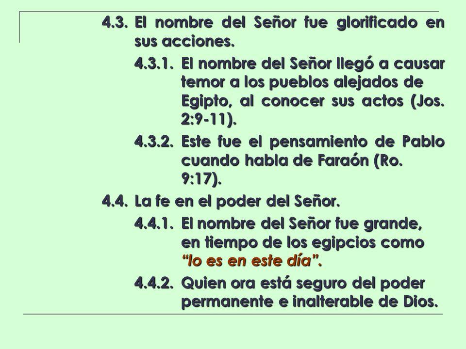 4.3.El nombre del Señor fue glorificado en sus acciones. 4.3.1.El nombre del Señor llegó a causar temor a los pueblos alejados de Egipto, al conocer s