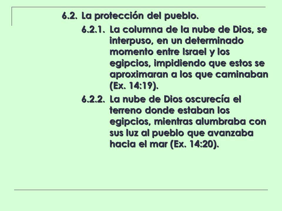 6.2.La protección del pueblo. 6.2.1.La columna de la nube de Dios, se interpuso, en un determinado momento entre Israel y los egipcios, impidiendo que