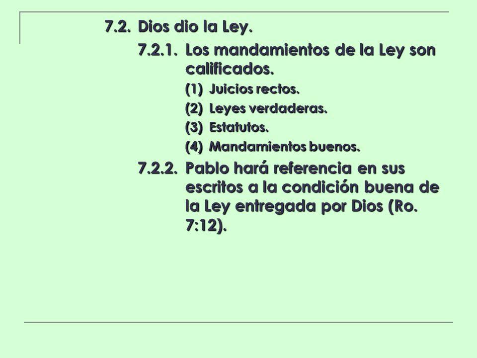 7.2.Dios dio la Ley. 7.2.1.Los mandamientos de la Ley son calificados. (1)Juicios rectos. (2)Leyes verdaderas. (3)Estatutos. (4)Mandamientos buenos. 7