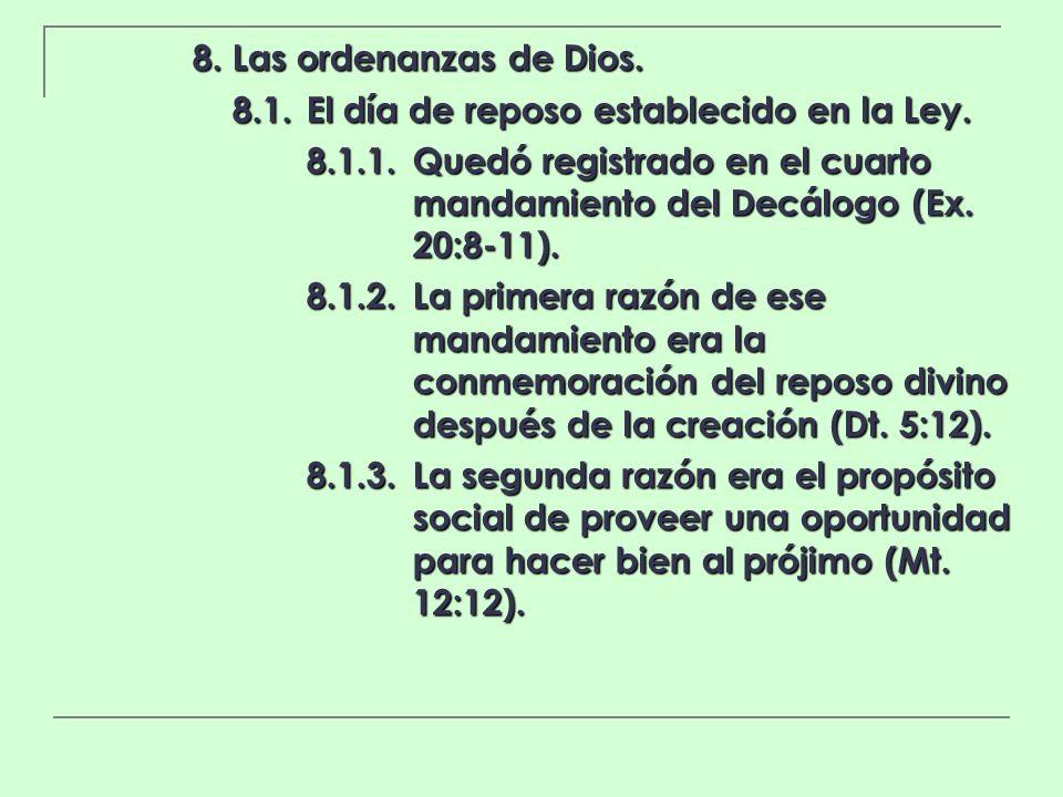8. Las ordenanzas de Dios. 8.1.El día de reposo establecido en la Ley. 8.1.1.Quedó registrado en el cuarto mandamiento del Decálogo (Ex. 20:8-11). 8.1
