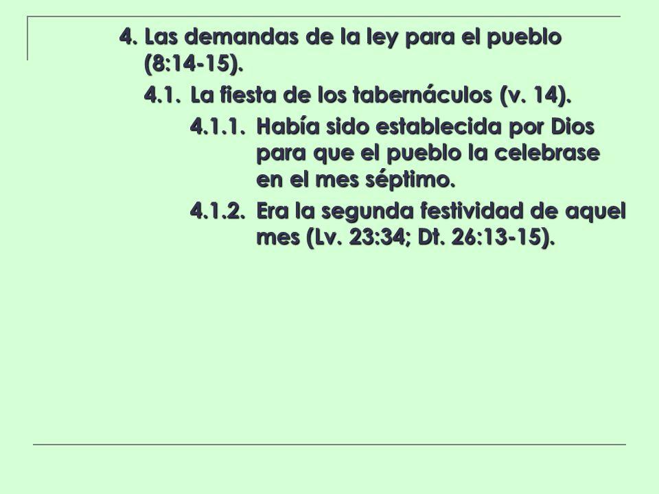 4. Las demandas de la ley para el pueblo (8:14-15). 4.1.La fiesta de los tabernáculos (v. 14). 4.1.1.Había sido establecida por Dios para que el puebl