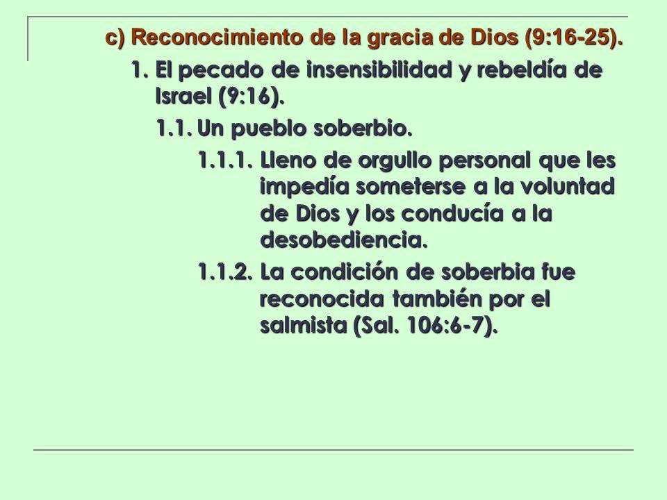 c) Reconocimiento de la gracia de Dios (9:16-25). 1. El pecado de insensibilidad y rebeldía de Israel (9:16). 1.1.Un pueblo soberbio. 1.1.1.Lleno de o