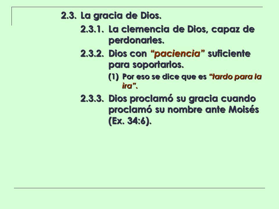 2.3.La gracia de Dios. 2.3.1.La clemencia de Dios, capaz de perdonarles. 2.3.2.Dios con paciencia suficiente para soportarlos. (1)Por eso se dice que
