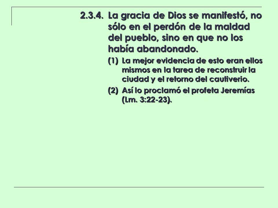 2.3.4.La gracia de Dios se manifestó, no sólo en el perdón de la maldad del pueblo, sino en que no los había abandonado. (1)La mejor evidencia de esto