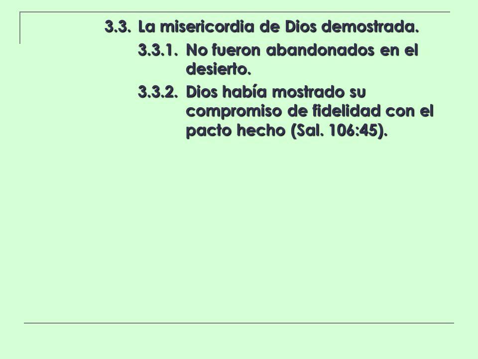 3.3.La misericordia de Dios demostrada. 3.3.1.No fueron abandonados en el desierto. 3.3.2.Dios había mostrado su compromiso de fidelidad con el pacto
