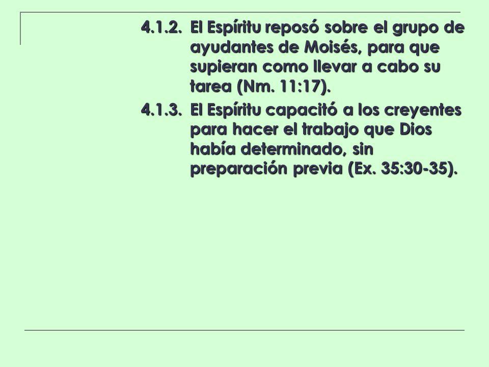 4.1.2.El Espíritu reposó sobre el grupo de ayudantes de Moisés, para que supieran como llevar a cabo su tarea (Nm. 11:17). 4.1.3.El Espíritu capacitó