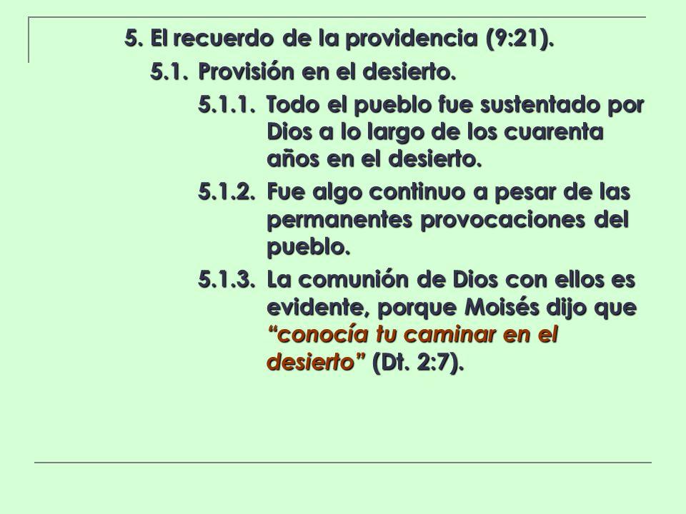 5. El recuerdo de la providencia (9:21). 5.1.Provisión en el desierto. 5.1.1.Todo el pueblo fue sustentado por Dios a lo largo de los cuarenta años en