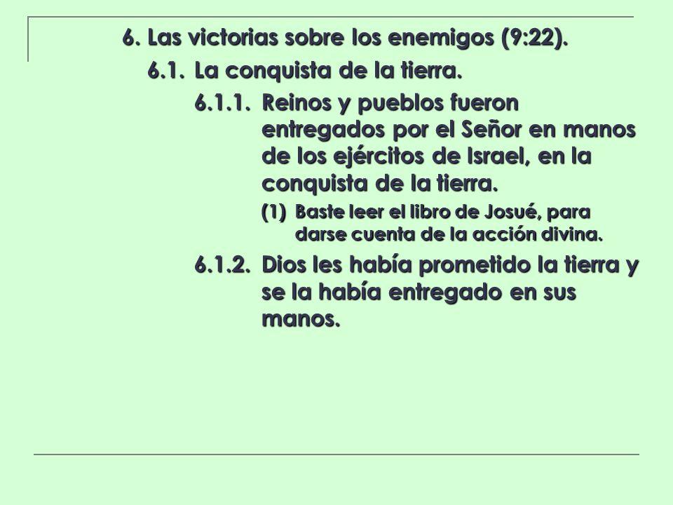 6. Las victorias sobre los enemigos (9:22). 6.1.La conquista de la tierra. 6.1.1.Reinos y pueblos fueron entregados por el Señor en manos de los ejérc