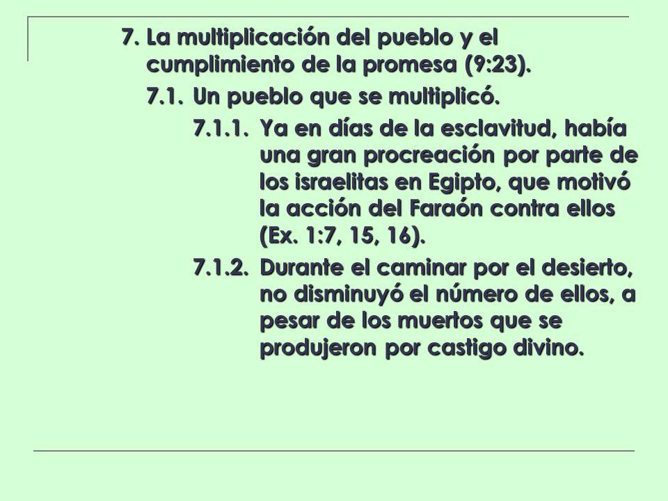 7. La multiplicación del pueblo y el cumplimiento de la promesa (9:23). 7.1.Un pueblo que se multiplicó. 7.1.1.Ya en días de la esclavitud, había una