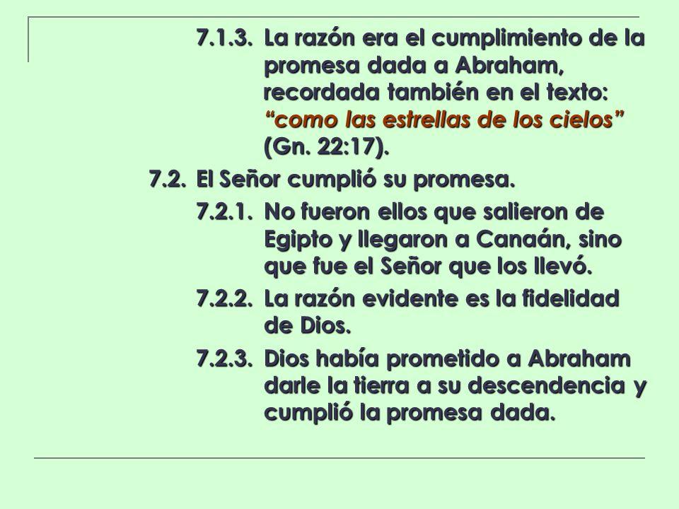 7.1.3.La razón era el cumplimiento de la promesa dada a Abraham, recordada también en el texto: como las estrellas de los cielos (Gn. 22:17). 7.2.El S
